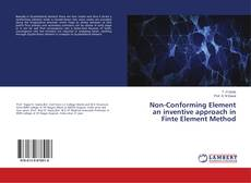 Bookcover of Non-Conforming Element an inventive approach in Finte Element Method