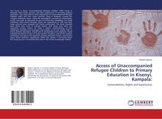 Portada del libro de Access of Unaccompanied Refugee Children to Primary Education in Kisenyi, Kampala: