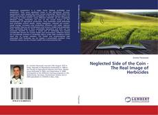 Capa do livro de Neglected Side of the Coin - The Real Image of Herbicides