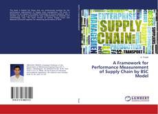 Bookcover of A Framework for Performance Measurement of Supply Chain by BSC Model