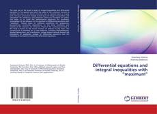 """Bookcover of Differential equations and integral inequalities with """"maximum"""""""