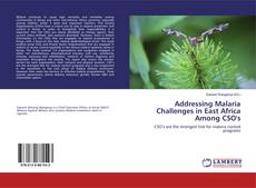 Bookcover of Addressing Malaria Challenges in East Africa Among CSO's