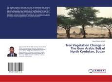 Tree Vegetation Change in The Gum Arabic Belt of North Kordofan, Sudan的封面