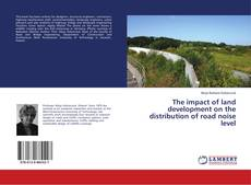 Buchcover von The impact of land development on the distribution of road noise level