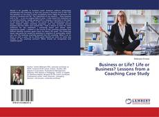 Bookcover of Business or Life? Life or Business? Lessons from a Coaching Case Study