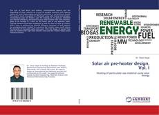 Bookcover of Solar air pre-heater design, Vol. I