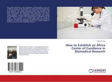 Bookcover of How to Establish an Africa Center of Excellence in Biomedical Research