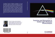 Bookcover of Surprises and Discoveries in Visible-Light Mediated Photocatalysis