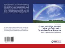 Bookcover of Quantum Bridge Between Science & Spirituality: Towards A New Geometry