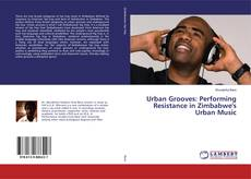 Bookcover of Urban Grooves: Performing Resistance in Zimbabwe's Urban Music