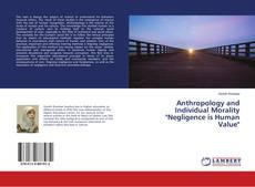 "Borítókép a  Anthropology and Individual Morality ""Negligence is Human Value"" - hoz"