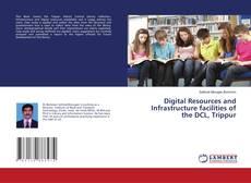 Portada del libro de Digital Resources and Infrastructure facilities of the DCL, Trippur