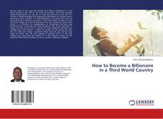 Bookcover of How to Become a Billionaire in a Third World Country