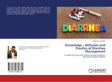 Portada del libro de Knowledge , Attitudes and Practice of Diarrhea Management