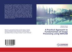Bookcover of A Practical Approach to Fundamentals of Image Processing using MATLAB