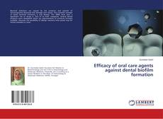 Bookcover of Efficacy of oral care agents against dental biofilm formation