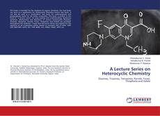 Bookcover of A Lecture Series on Heterocyclic Chemistry
