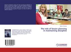 Bookcover of The role of lesson planning in maintaining discipline