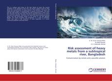 Buchcover von Risk assessment of heavy metals from a subtropical river, Bangladesh