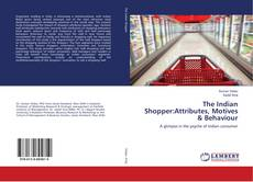 Bookcover of The Indian Shopper:Attributes, Motives & Behaviour
