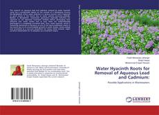 Water Hyacinth Roots for Removal of Aqueous Lead and Cadmium: kitap kapağı