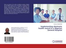 Implementing electronic health record in a Nigerian General Hospital的封面