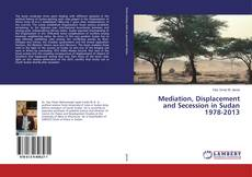 Copertina di Mediation, Displacement and Secession in Sudan 1978-2013