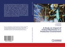 Borítókép a  A Study on Impact of Critical Machine(s) in a Production Environment - hoz