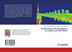Bookcover of IR blocking and transparent in visible and THz filters