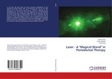 "Bookcover of Laser - A ""Magical Wand"" in Periodontal Therapy"