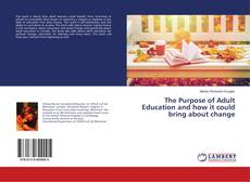 Bookcover of The Purpose of Adult Education and how it could bring about change