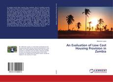 Bookcover of An Evaluation of Low Cost Housing Provision in Zambia