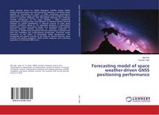 Bookcover of Forecasting model of space weather-driven GNSS positioning performance