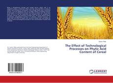 Bookcover of The Effect of Technological Processes on Phytic Acid Content of Cereal