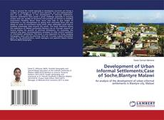 Bookcover of Development of Urban Informal Settlements;Case of Soche,Blantyre Malawi