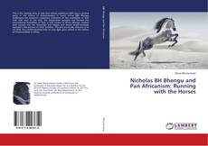 Bookcover of Nicholas BH Bhengu and Pan Africanism: Running with the Horses