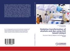 Capa do livro de Oxidative transformation of alcohols and dye using ZnO based Catalyst