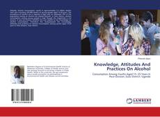Bookcover of Knowledge, Attitudes And Practices On Alcohol