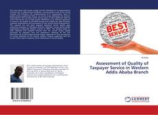 Bookcover of Assessment of Quality of Taxpayer Service in Western Addis Ababa Branch
