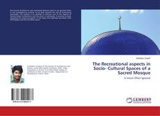 Copertina di The Recreational aspects in Socio- Cultural Spaces of a Sacred Mosque