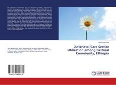 Capa do livro de Antenatal Care Service Utilization among Pastoral Community, Ethiopia