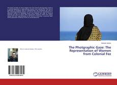 Couverture de The Photgraphic Gaze: The Representation of Women from Colonial Fez