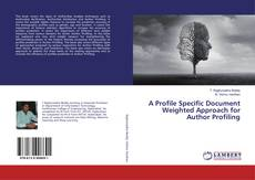 Bookcover of A Profile Specific Document Weighted Approach for Author Profiling