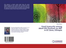 Bookcover of Food Insecurity among Adult HIV Positives on ART in KT Zone, Ethiopia