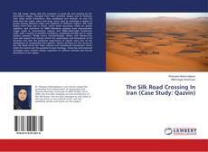Bookcover of The Silk Road Crossing In Iran (Case Study: Qazvin)