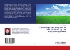 Couverture de Knowledge and adoption of bio- fertilizers by the sugarcane growers