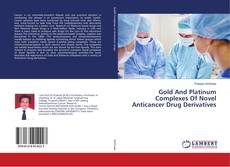Capa do livro de Gold And Platinum Complexes Of Novel Anticancer Drug Derivatives