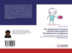 The Arylamidase Enzyme and the FpvA gene of Pseudomonas aeruginosa的封面