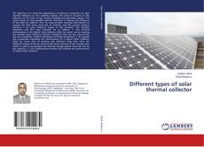 Bookcover of Different types of solar thermal collector
