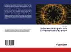 Bookcover of Unified Electromagnetic and Gravitoinertial Fields Theory